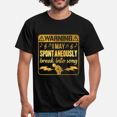 Song Warning May Spontaneously Break Into Song Singing - Men's T-Shirt