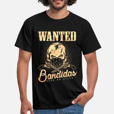 Wanted Wanted Wanted Gangster Wild West Bandidas - Miesten t-paita