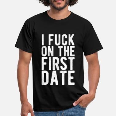 Fuck I Fuck On The First Date Gift Party Matura Abi - Men's T-Shirt