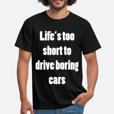 Cars Don't drive boring cars - Men's T-Shirt