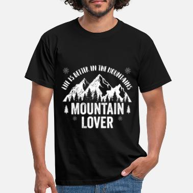 Mountains Mountain | Life is better in the mountains - Men's T-Shirt