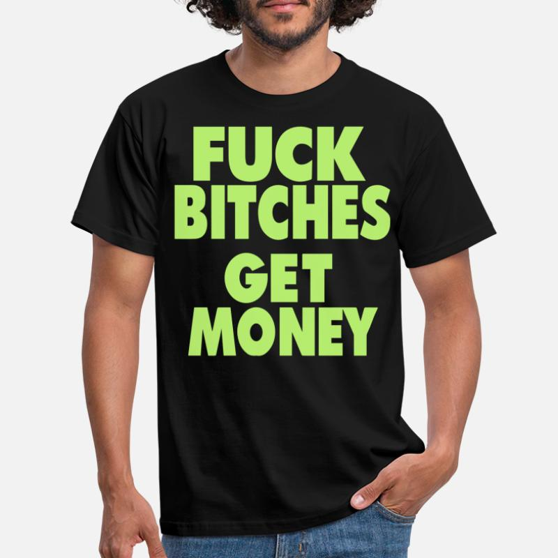 662b79bad04a Shop Fuck Bitches Get Money T-Shirts online | Spreadshirt