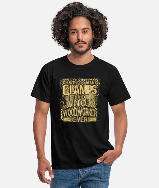 Wood Worker T-Shirts - Woodworker Gift Idea Have too Many Clamps Said to - Men's T-Shirt black