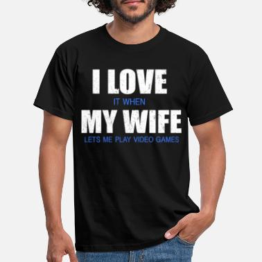 Games I LOVE IT WHEN MY WIFE LETS ME PLAY GAMES - T-shirt mænd