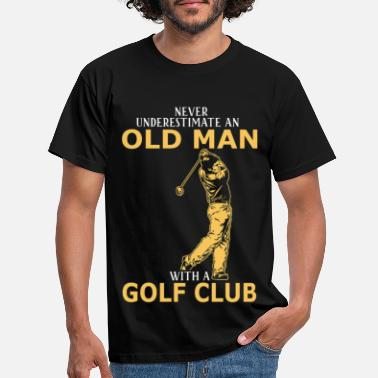 Retirement Never Underestimate An Old Man With A Golf Club - Men's T-Shirt