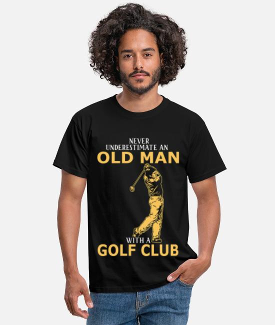 Never Underestimate An Old Man With A Golf Club T-Shirts - Never Underestimate An Old Man With A Golf Club - Men's T-Shirt black