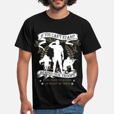 Troops If you can't stand behind our troops feel free to - Men's T-Shirt