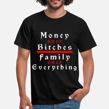 Money Money over Bitches and Family over Everything - Men's T-Shirt