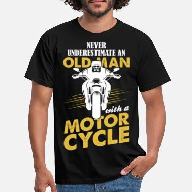 Motorcycle Never Underestimate An Old Man With A Motor Cycle - Men's T-Shirt