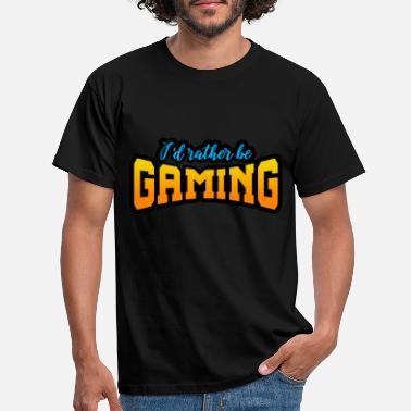 Would You Rather Game I'd rather be gaming! Gift idea for gamers! - Men's T-Shirt
