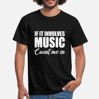 If it involves music count me in - Men's T-Shirt