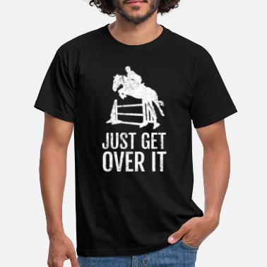 Jumping Equestrian Horse Show Jump - Just Get Over It! - Men's T-Shirt