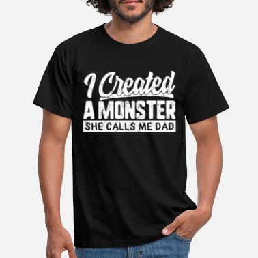 Monster Funny I Created A Monster She Calls Me Dad - Men's T-Shirt