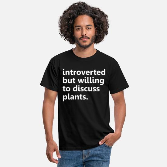 Original T-Shirts - Introverted But Willing To Discuss Plants Quote - Men's T-Shirt black