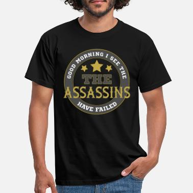 Assassin Good Morning I see the Assassin have failed - Men's T-Shirt