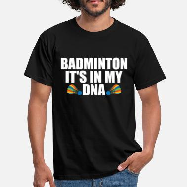 Badminton - It's in my DNA - Men's T-Shirt