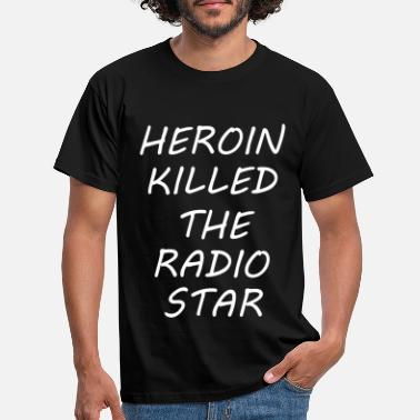 Heroine heroin killed the radio star - Men's T-Shirt