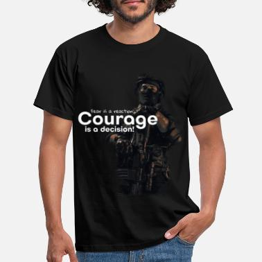 fear is a reaction courage is a decision - ONE - Männer T-Shirt