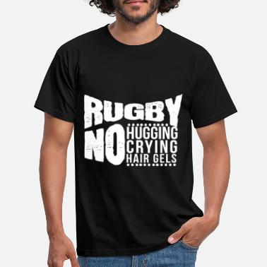 Rugby Funny No Hugging Crying Or Hair Gels Rugby Support - Mannen T-shirt