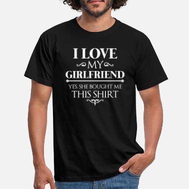 Love I love my girlfriend yes she bought me this shirt - T-skjorte for menn