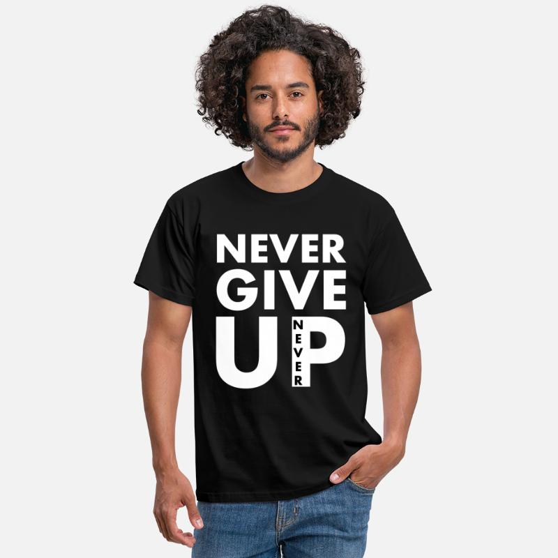 Never Give Up T-Shirts - Never give up - motivation - Men's T-Shirt black