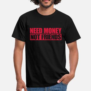 Gagné Gel de conception solitaire Logo Need Money Not Friends Logo - T-shirt Homme