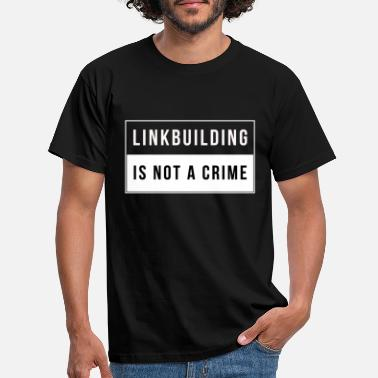 Linkbuilding is not a crime - Men's T-Shirt