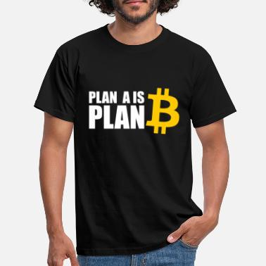 Plan a is plan Bitcoin - Men's T-Shirt