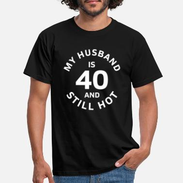 My My Husband is 40 and still Hot Gift - Men's T-Shirt