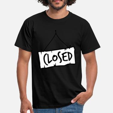 Lustiges Closed Schild - Männer T-Shirt