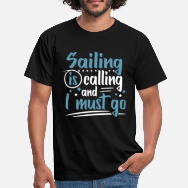 Sailor Sailing Is Calling Sailor Sayings Wisdom Jokes - Men's T-Shirt