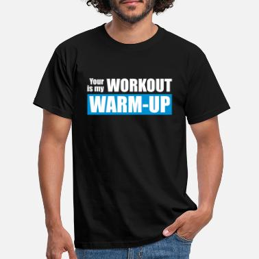 Your Your workout is my warm-up - T-skjorte for menn
