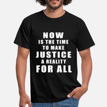 Make It Rain now is the time to make justice a reality for all - Men's T-Shirt