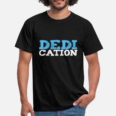 Dedication Dedication dedication motivation saying - Men's T-Shirt