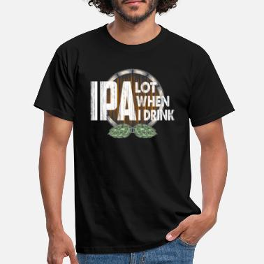 Drink IPA Lot When I Drink Shirt Beer Drinking Tshirt - Men's T-Shirt