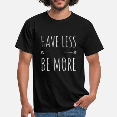 Message Have less be more I Happy positive gift - Men's T-Shirt