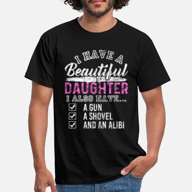 Have I Have A Beautiful Daughter - Men's T-Shirt
