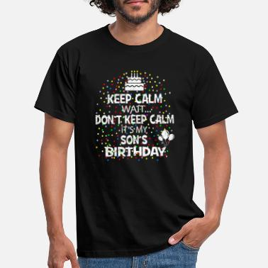 Waiting Son Keep Calm Wait Don't - It's My Son's Birthday - Men's T-Shirt