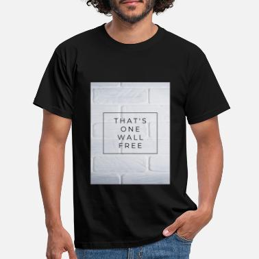 That s one wall FRee - Männer T-Shirt