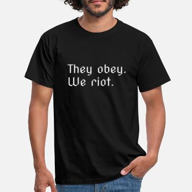 They obey. We riot. - Männer T-Shirt