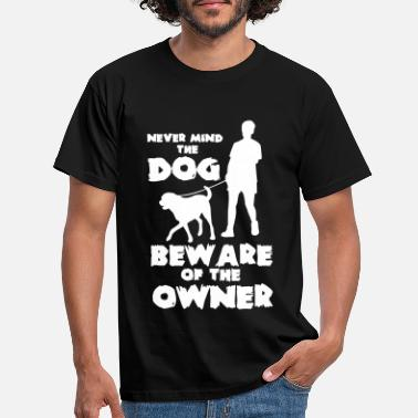 Beware Never mind the dog, beware of the owner - T-shirt herr