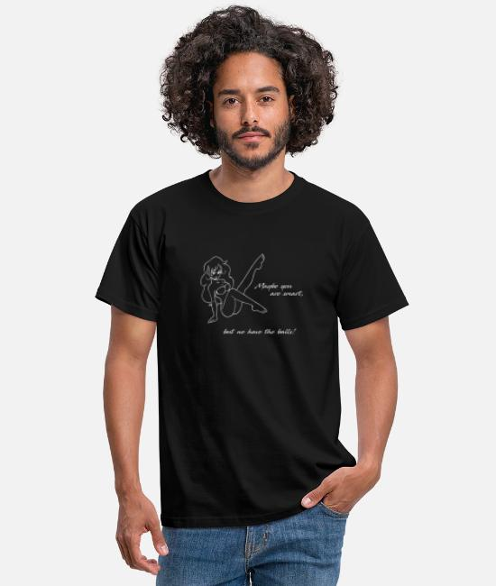 Daughter T-Shirts - Maybe you are smart, but we have the balls! - Men's T-Shirt black