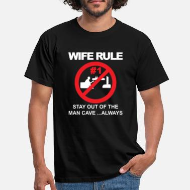 Break Wife rule stay out of the man cave - Men's T-Shirt
