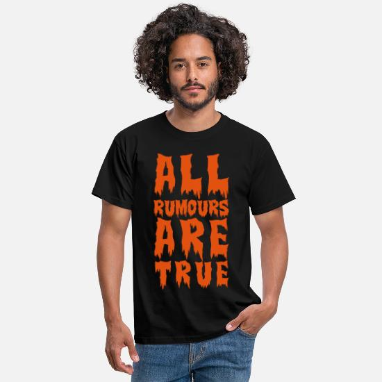 Funny T-Shirts - all rumours are true  - Men's T-Shirt black
