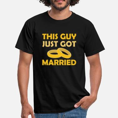 Just Married THIS GUY JUST GOT MARRIED - just married - Men's T-Shirt