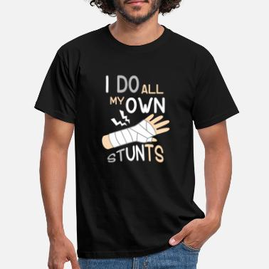 Arm I Do All My Own Stunts Broken Arm - Men's T-Shirt