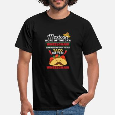 Mexican Wheelchair Juan and Me 1Taco - Men's T-Shirt