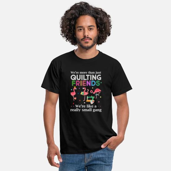 Textile T-Shirts - We're More Than Just Quilting Friends We're Like S - Men's T-Shirt black