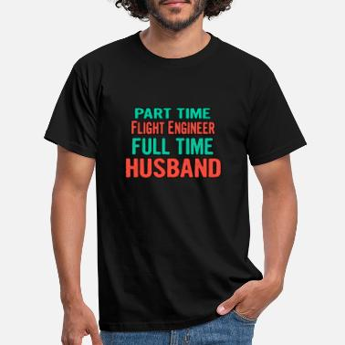 Further Flight Engineer Part Time Husband Full Time - Men's T-Shirt