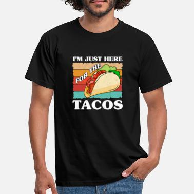 Festival Taco Lover I'm Just Here For The Tacos Funny Cinco - T-shirt Homme